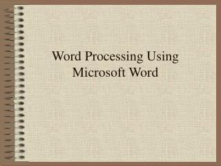 Word Processing Using Microsoft Word
