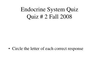 Endocrine System Quiz Quiz  2 Fall 2008
