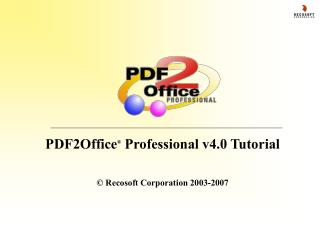 PDF2Office ®  Professional v4.0 Tutorial © Recosoft Corporation 2003-2007