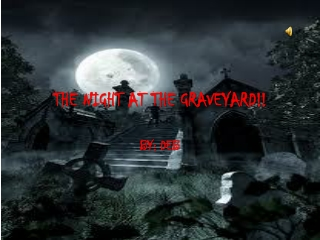 THE NIGHT AT THE GRAVEYARD!