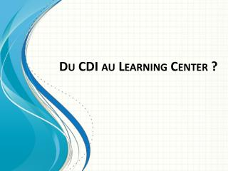 Du CDI au Learning Center ?