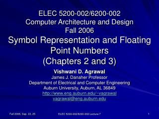 ELEC 5200-002/6200-002 Computer Architecture and Design Fall 2006 Symbol Representation and Floating Point Numbers (Cha