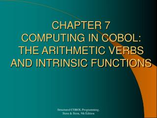CHAPTER 7 COMPUTING IN COBOL: THE ARITHMETIC VERBS AND INTRINSIC FUNCTIONS