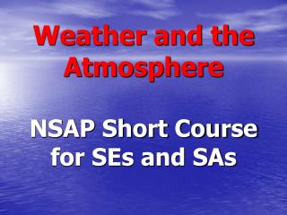 Weather and the Atmosphere NSAP Short Course for SEs and SAs