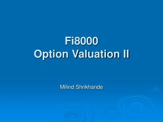 Fi8000 Option Valuation II