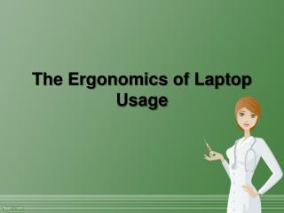 The Ergonomics of Laptop Usage