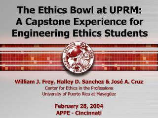 The Ethics Bowl at UPRM: A Capstone Experience for Engineering Ethics Students
