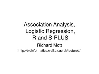 Association Analysis,  Logistic Regression,  R and S-PLUS