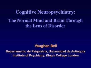 Cognitive Neuropsychiatry: The Normal Mind and Brain Through the Lens of Disorder