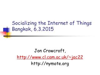 Socializing the Internet of Things Bangkok, 6.3.2015
