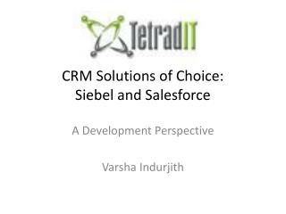 CRM Solutions of Choice: Siebel and  Salesforce