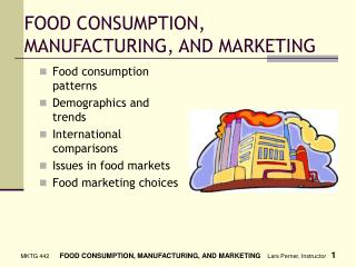 FOOD CONSUMPTION, MANUFACTURING, AND MARKETING