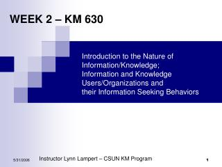 Introduction to the Nature of Information/Knowledge;  Information and Knowledge Users/Organizations and their Informatio