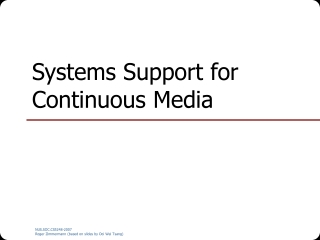 Systems Support for Continuous Media