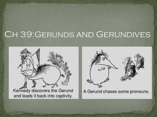 Ch 39:Gerunds and Gerundives
