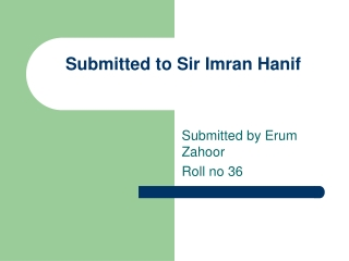 Submitted to Sir Imran Hanif
