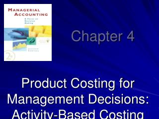 Product Costing for Management Decisions: Activity-Based Costing and Activity-Based Management