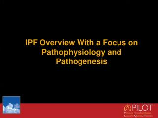 IPF Overview With a Focus on Pathophysiology and Pathogenesis
