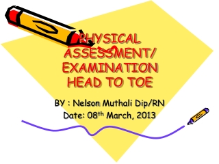 PHYSICAL ASSESSMENT/ EXAMINATION HEAD TO TOE