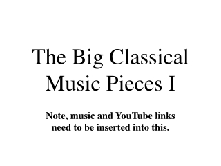 The Big Classical Music Pieces I