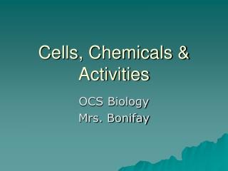 Cells, Chemicals & Activities