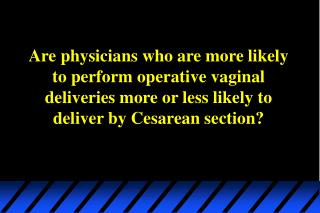 Are physicians who are more likely to perform operative vaginal deliveries more or less likely to deliver by Cesarean se