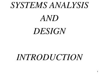 SYSTEMS ANALYSIS AND DESIGN INTRODUCTION