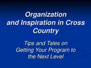 Organization and Inspiration in Cross Country