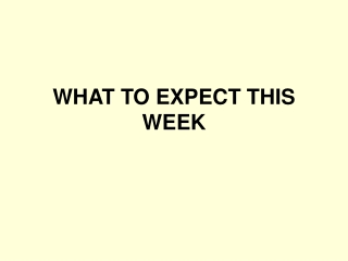 WHAT TO EXPECT THIS WEEK