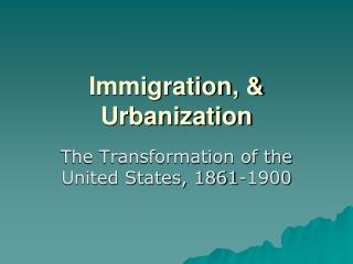 Immigration, & Urbanization