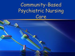 Community-Based Psychiatric Nursing Care
