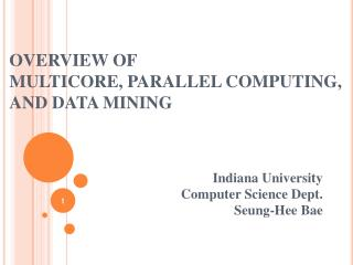 OVERVIEW OF  MULTICORE, PARALLEL COMPUTING, AND DATA MINING