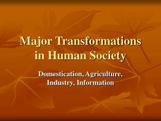 Major Transformations  in Human Society