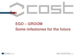 EGO – GROOM Some milestones for the future