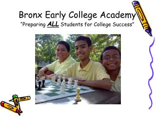 "Bronx Early College Academy ""Preparing  ALL  Students for College Success"""