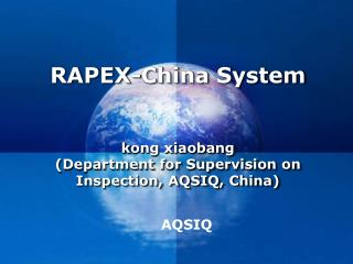 RAPEX-China System    kong xiaobang  Department for Supervision on Inspection, AQSIQ, China