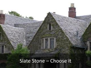 Slate Stone – Choose it