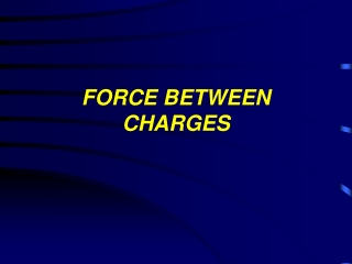 FORCE BETWEEN CHARGES