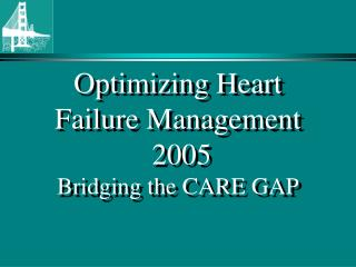 Optimizing Heart Failure Management  2005 Bridging the CARE GAP