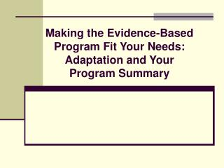 Making the Evidence-Based Program Fit Your Needs: Adaptation and Your Program Summary