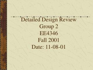 Detailed Design Review Group 2 EE4346 Fall 2001 Date: 11-08-01