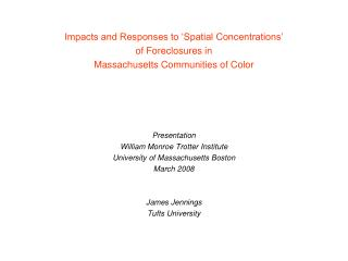 Impacts and Responses to  Spatial Concentrations   of Foreclosures in Massachusetts Communities of Color    Presentation