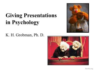 Giving Presentations in Psychology K. H. Grobman, Ph. D.