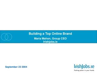 Building a Top Online Brand Maria Mahon, Group CEO Irishjobs.ie
