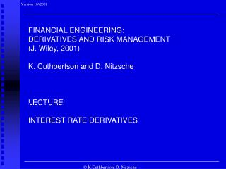 FINANCIAL ENGINEERING: DERIVATIVES AND RISK MANAGEMENT (J. Wiley, 2001) K. Cuthbertson and D. Nitzsche LECTURE INTEREST