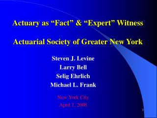 "Actuary as ""Fact"" & ""Expert"" Witness Actuarial Society of Greater New York"