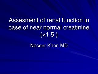 Assesment of renal function in case of near normal creatinine  (<1.5 )