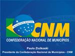 Paulo Ziulkoski Presidente da Confedera  o Nacional de Munic pios - CNM