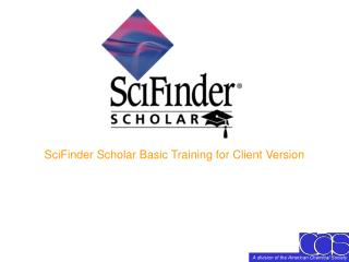 SciFinder Scholar Basic Training for Client Version