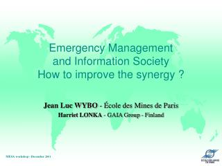 Emergency Management and Information Society How to improve the synergy ?